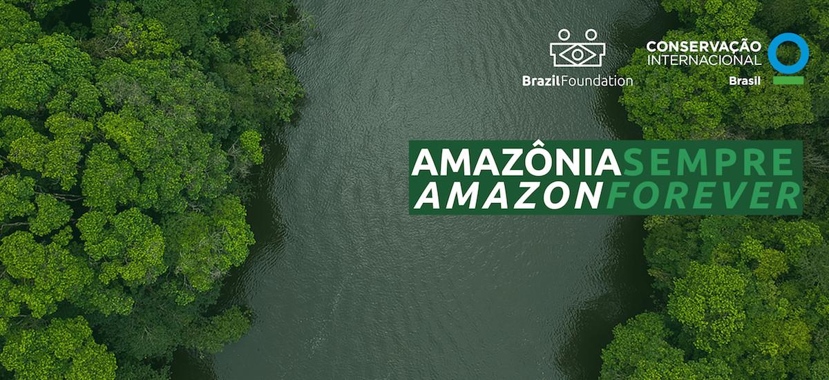 BrazilFoundation, Amazônia Sempre, Amazon Forever Campaign, COVID-19, COVID19, filantropia, philanthropy, brasil, brazil, Conservation International